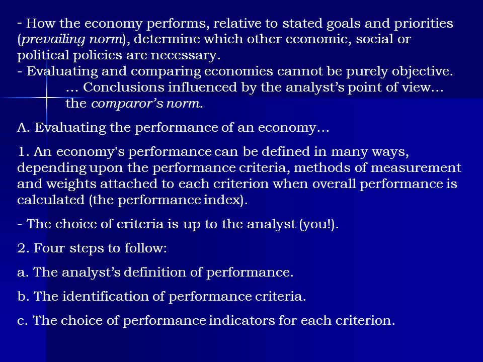 - How the economy performs, relative to stated goals and priorities (prevailing norm), determine which other economic, social or political policies are necessary.