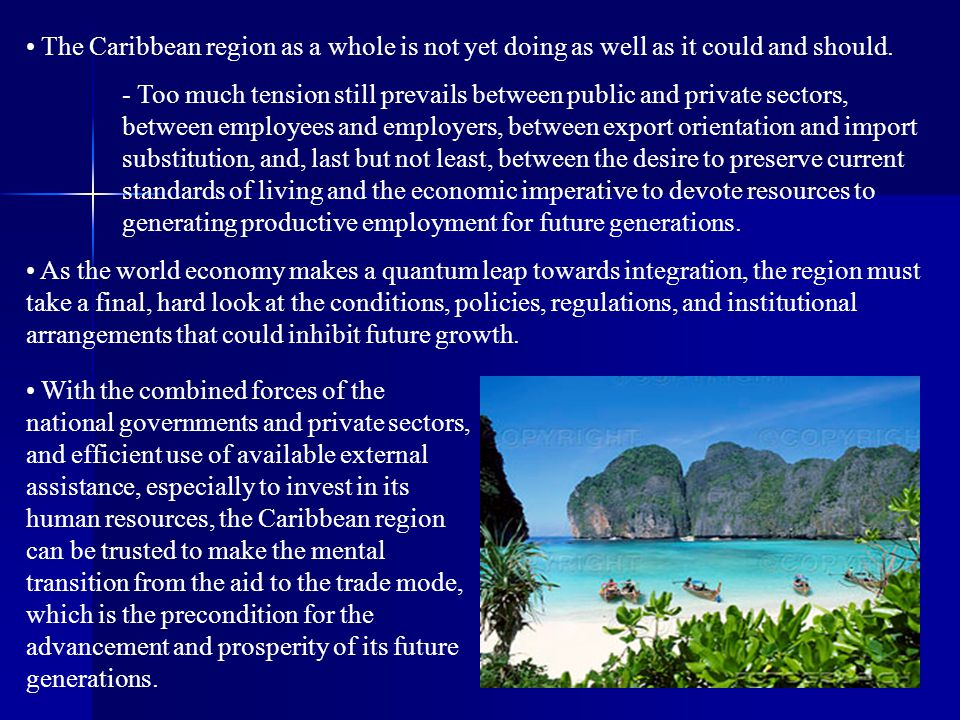 The Caribbean region as a whole is not yet doing as well as it could and should.