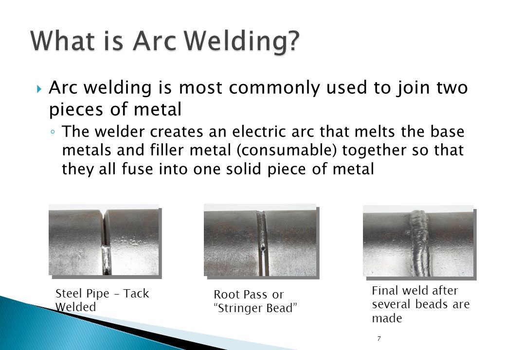 What is Arc Welding Arc welding is most commonly used to join two pieces of metal.