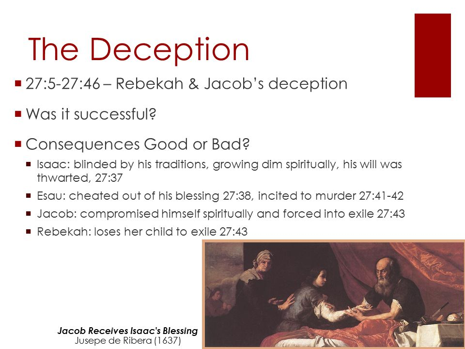 jacobs deception of isaac David guzik commentary on genesis 27, where jacob plots to deceive isaac by  pretending to be esau, and thereby receives the blessing of his father.