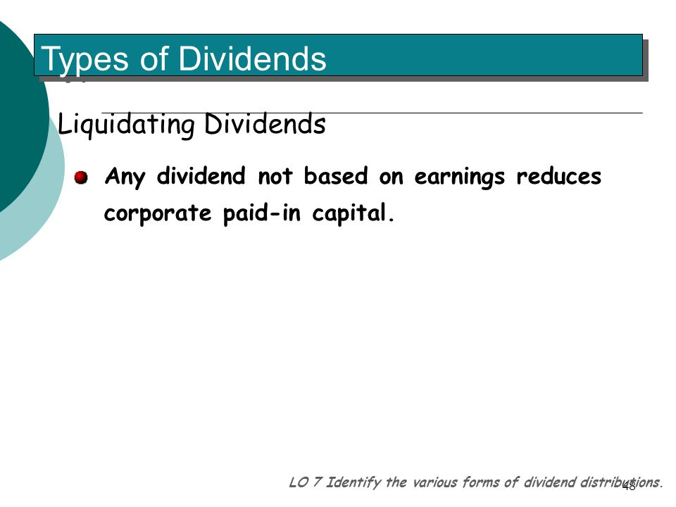 liquidating dividend Shareholders expect to receive dividends from companies in whom they own shares and there are many different types of dividends in this lesson.