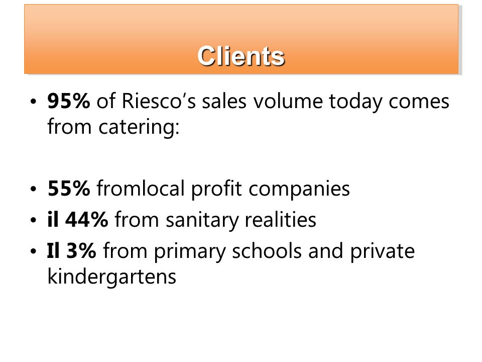 Clients 95% of Riesco's sales volume today comes from catering: