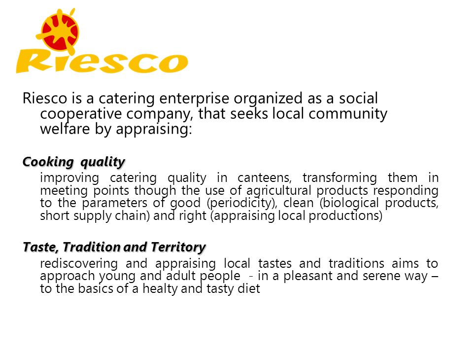 Riesco is a catering enterprise organized as a social cooperative company, that seeks local community welfare by appraising: