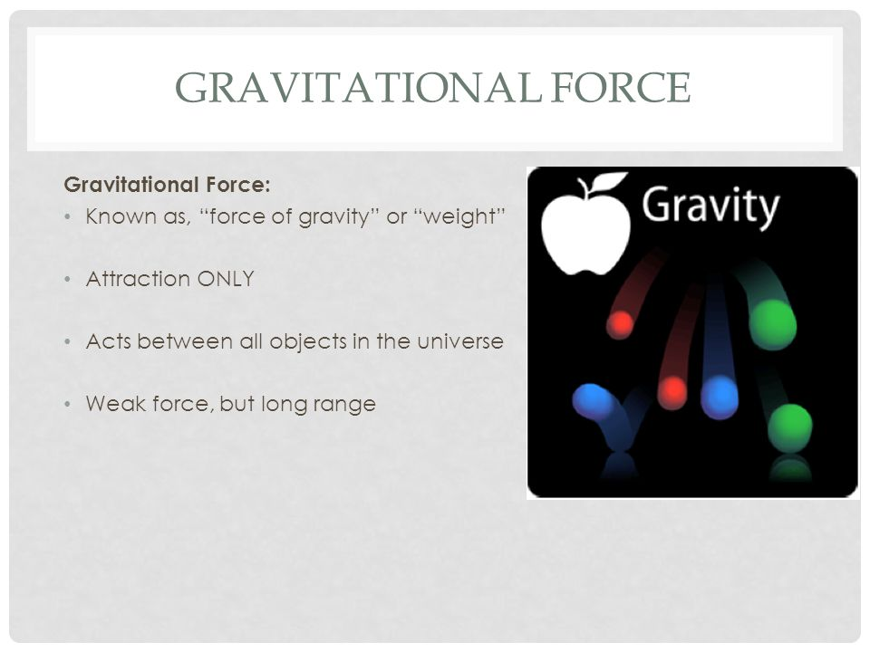 gravitational force of attraction Earth's gravitational force compared with all objects around you, earth has a huge mass the gravitational attraction of earth is thus an important force that you.