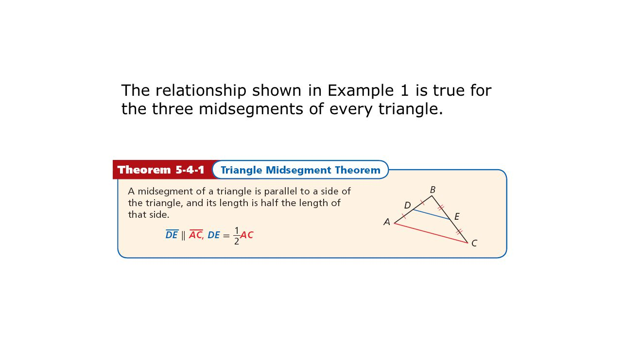 The relationship shown in Example 1 is true for the three midsegments of every triangle.