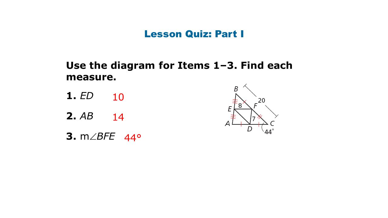 Lesson Quiz: Part I Use the diagram for Items 1–3. Find each measure. 1. ED. 2. AB. 3. mBFE. 10.