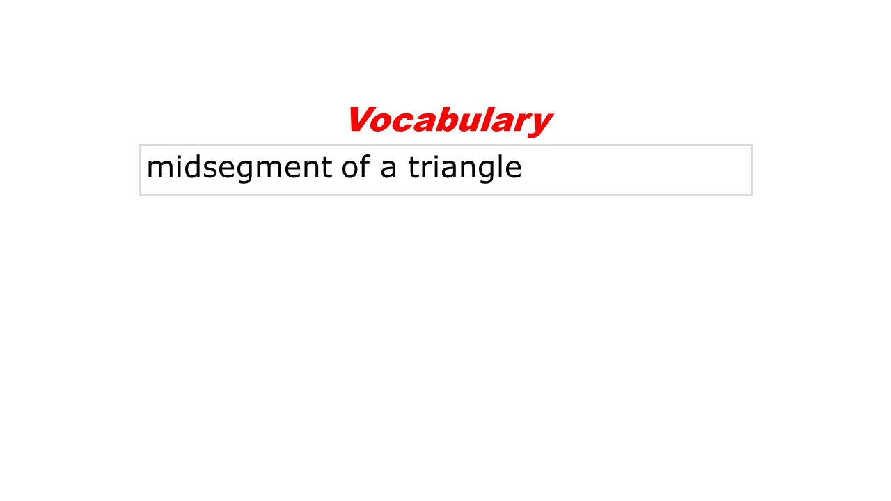 Vocabulary midsegment of a triangle