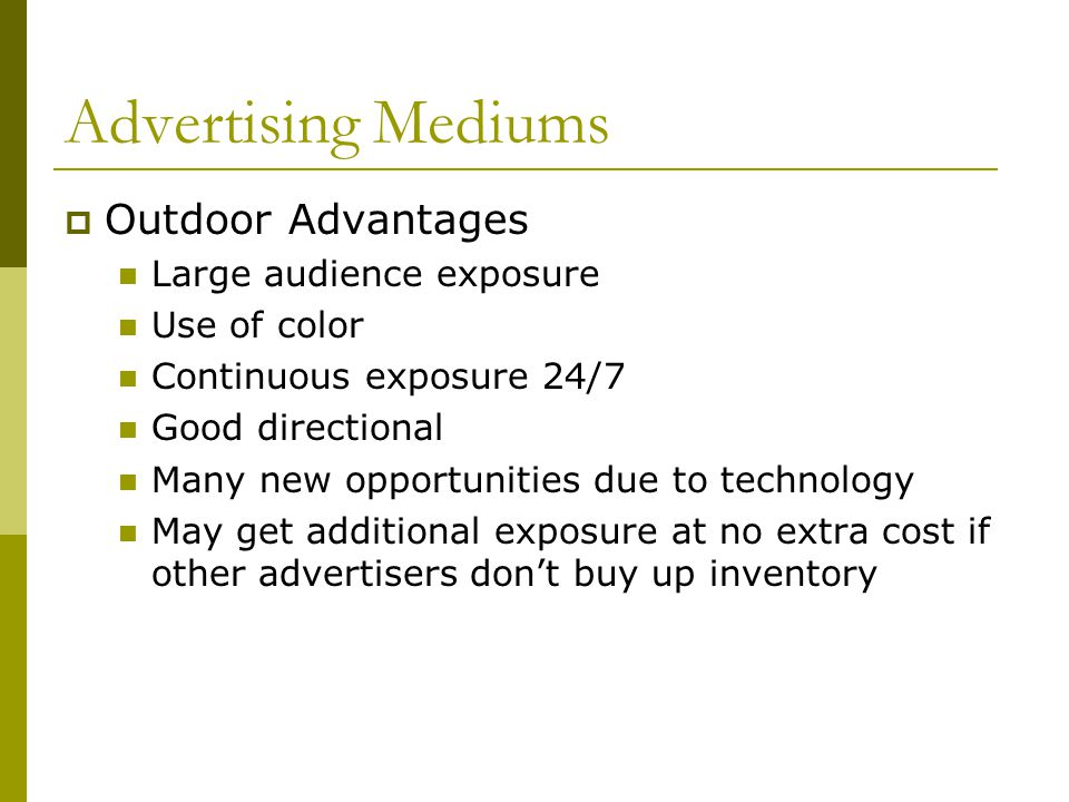 Advertising Mediums Outdoor Advantages Large audience exposure