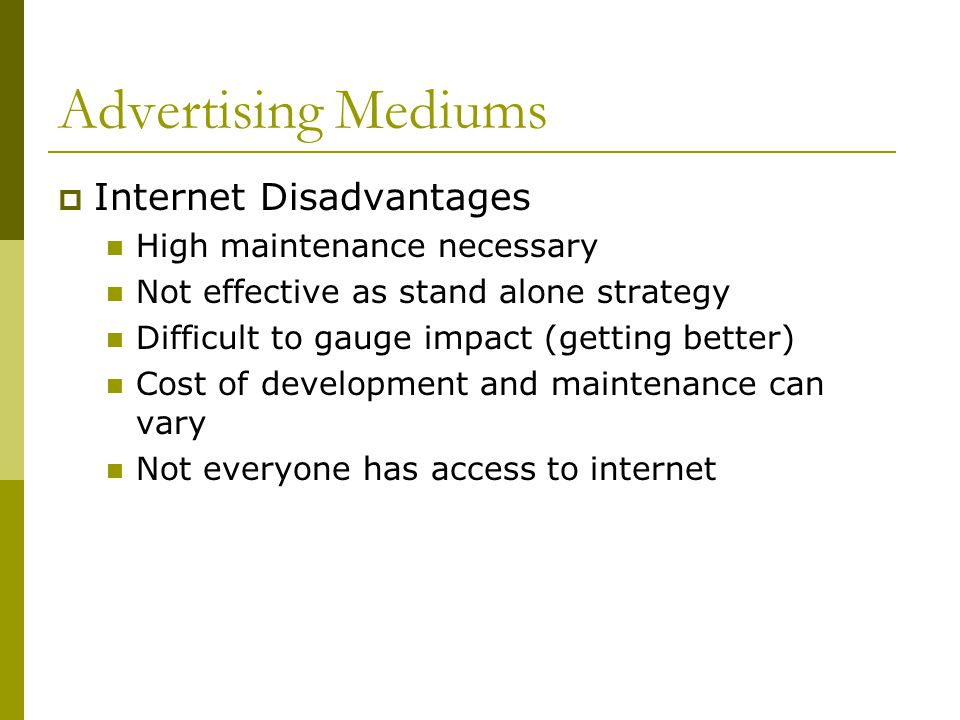 Advertising Mediums Internet Disadvantages High maintenance necessary