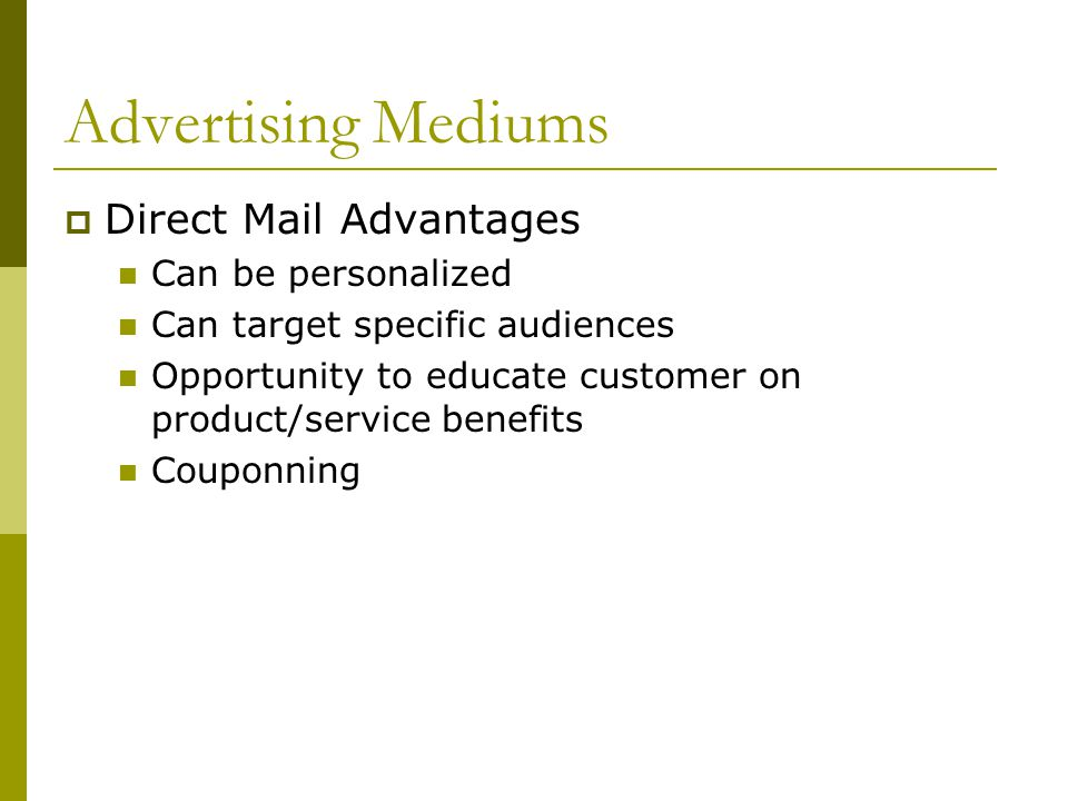 Advertising Mediums Direct Mail Advantages Can be personalized