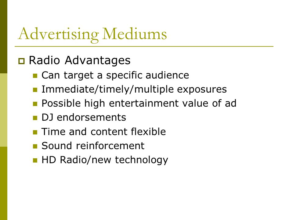 Advertising Mediums Radio Advantages Can target a specific audience