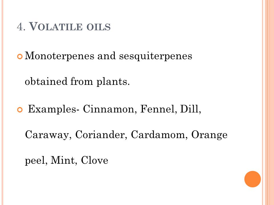 4. Volatile oils Monoterpenes and sesquiterpenes obtained from plants.