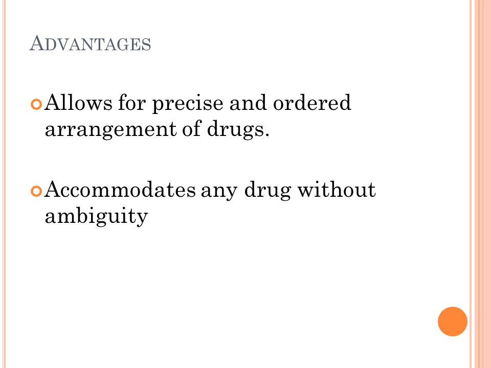 Allows for precise and ordered arrangement of drugs.