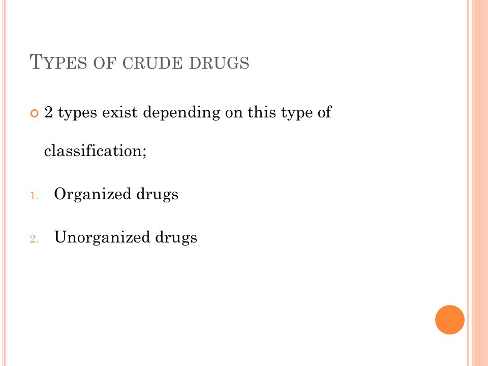 Types of crude drugs 2 types exist depending on this type of classification; Organized drugs.