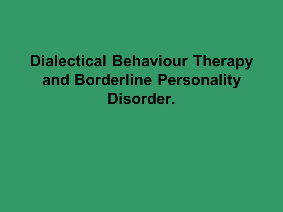dialectical behavior therapy outline Session-by-session outline of cbt skills group for teens and their caretakers dialectical behavior therapy was originally designed to treat adults with borderline.
