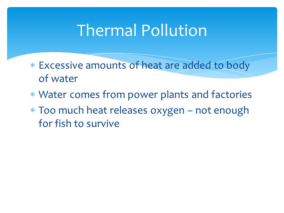 Thermal Pollution Excessive amounts of heat are added to body of water