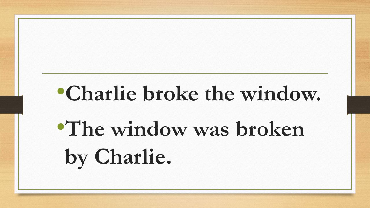 Charlie broke the window.