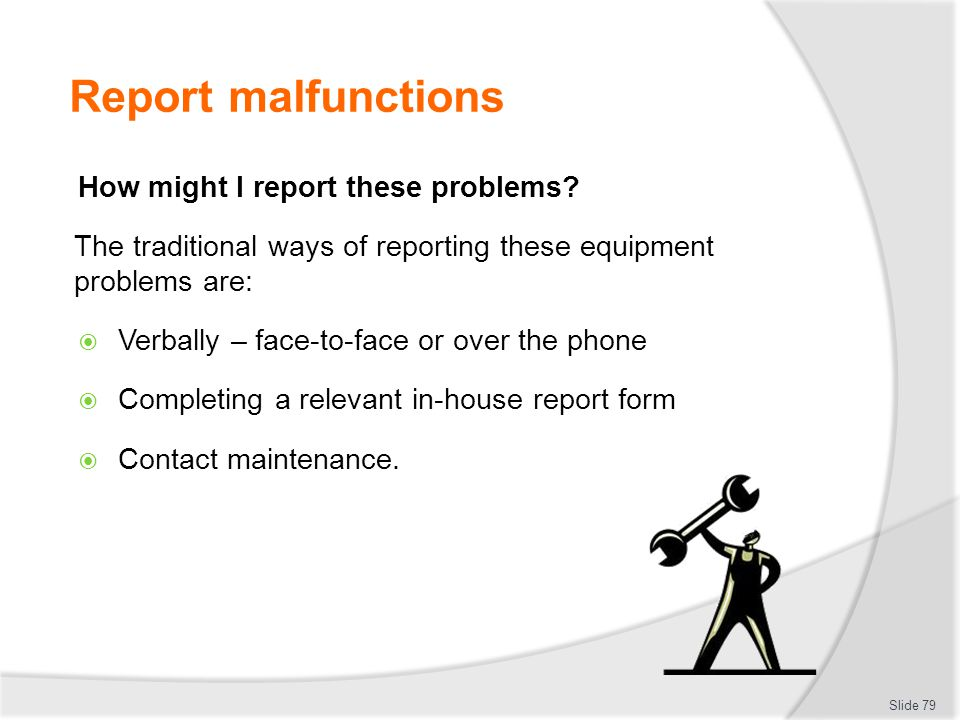 Report malfunctions How might I report these problems