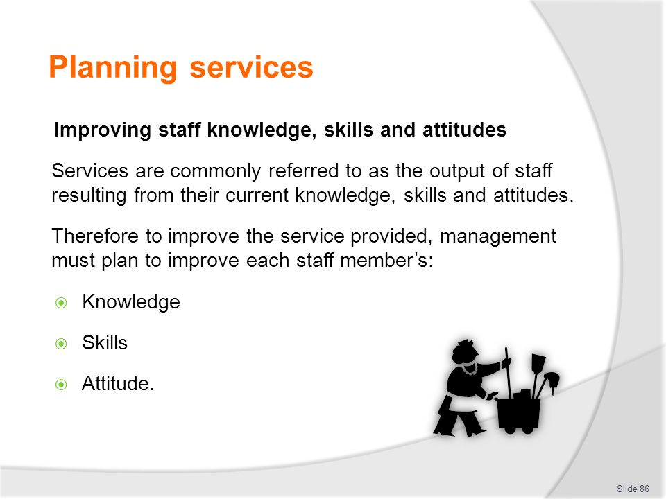 Planning services Improving staff knowledge, skills and attitudes