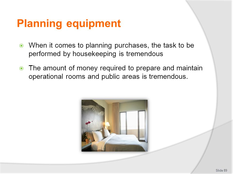 Planning equipment When it comes to planning purchases, the task to be performed by housekeeping is tremendous.