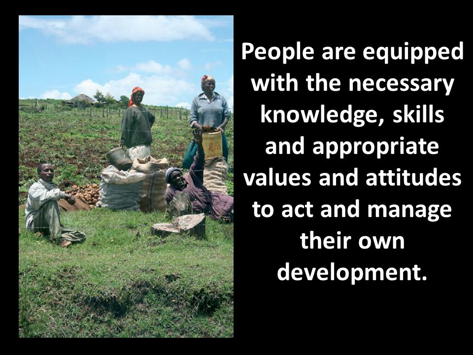 People are equipped with the necessary knowledge, skills and appropriate values and attitudes to act and manage their own development.