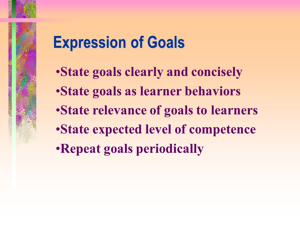 Expression of Goals State goals clearly and concisely