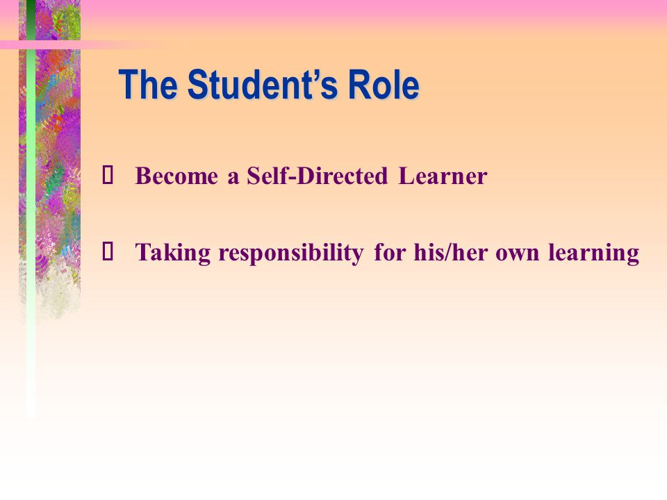 The Student's Role ü Become a Self-Directed Learner