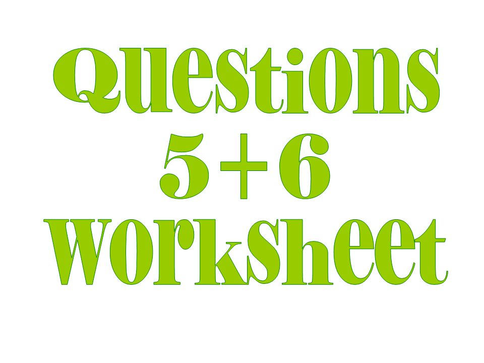 Questions 5+6 worksheet