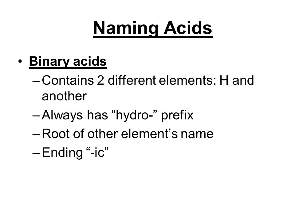 Naming Acids Binary acids Contains 2 different elements: H and another