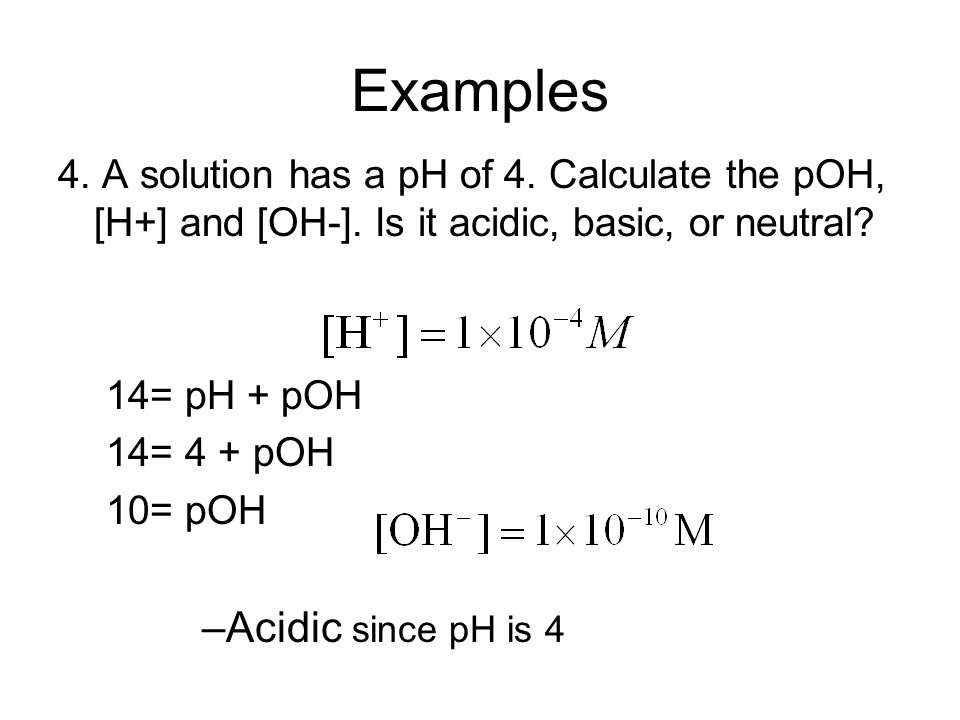 Examples Acidic since pH is 4