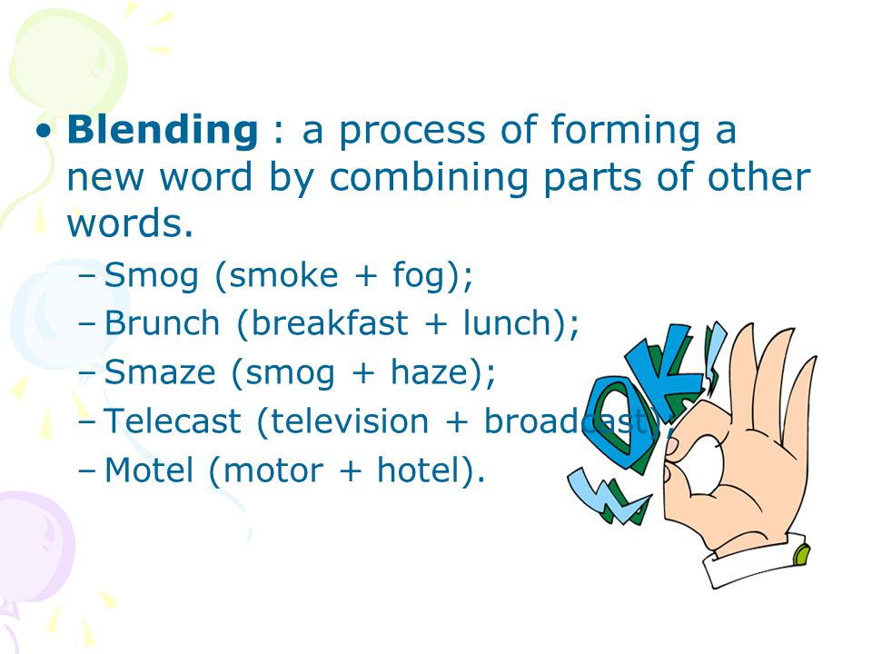 Blending : a process of forming a new word by combining parts of other words.