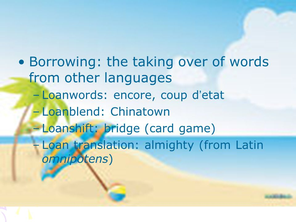 Borrowing: the taking over of words from other languages