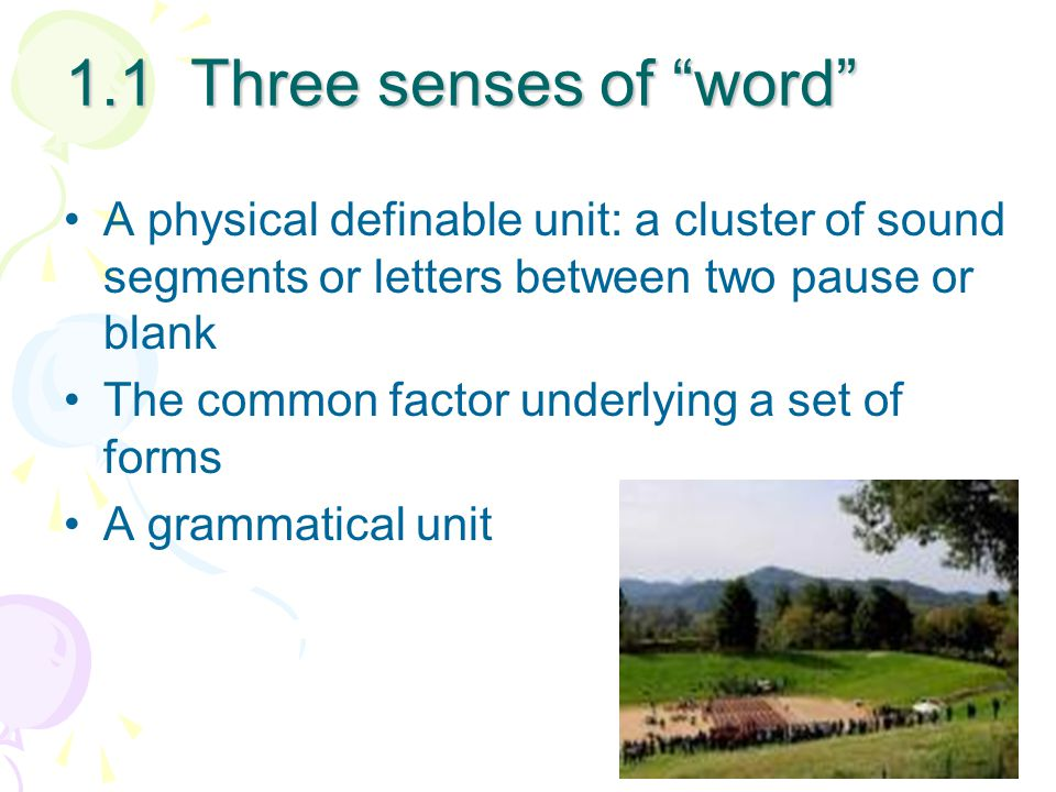1.1 Three senses of word A physical definable unit: a cluster of sound segments or letters between two pause or blank.