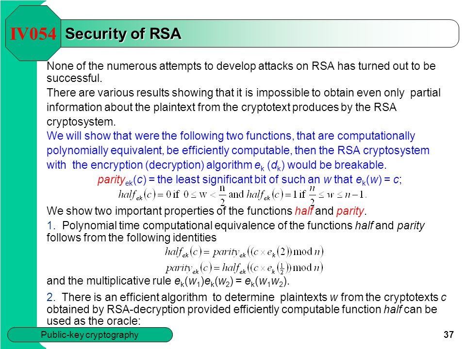 IV054 Security of RSA. None of the numerous attempts to develop attacks on RSA has turned out to be successful.