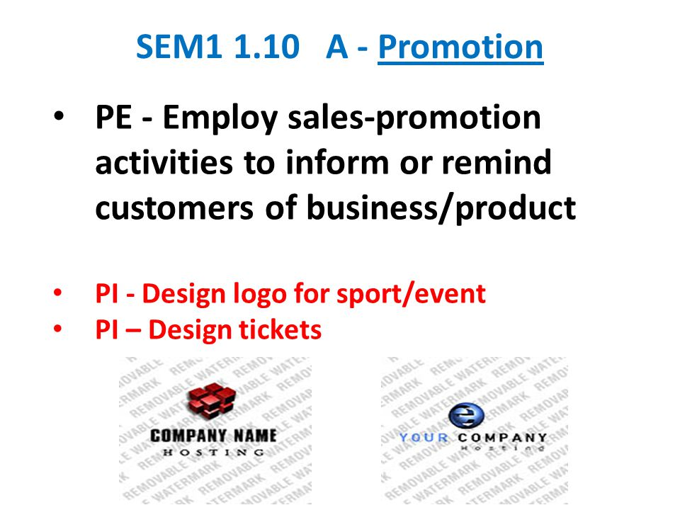 SEM A - Promotion PE - Employ sales-promotion activities to inform or remind customers of business/product.