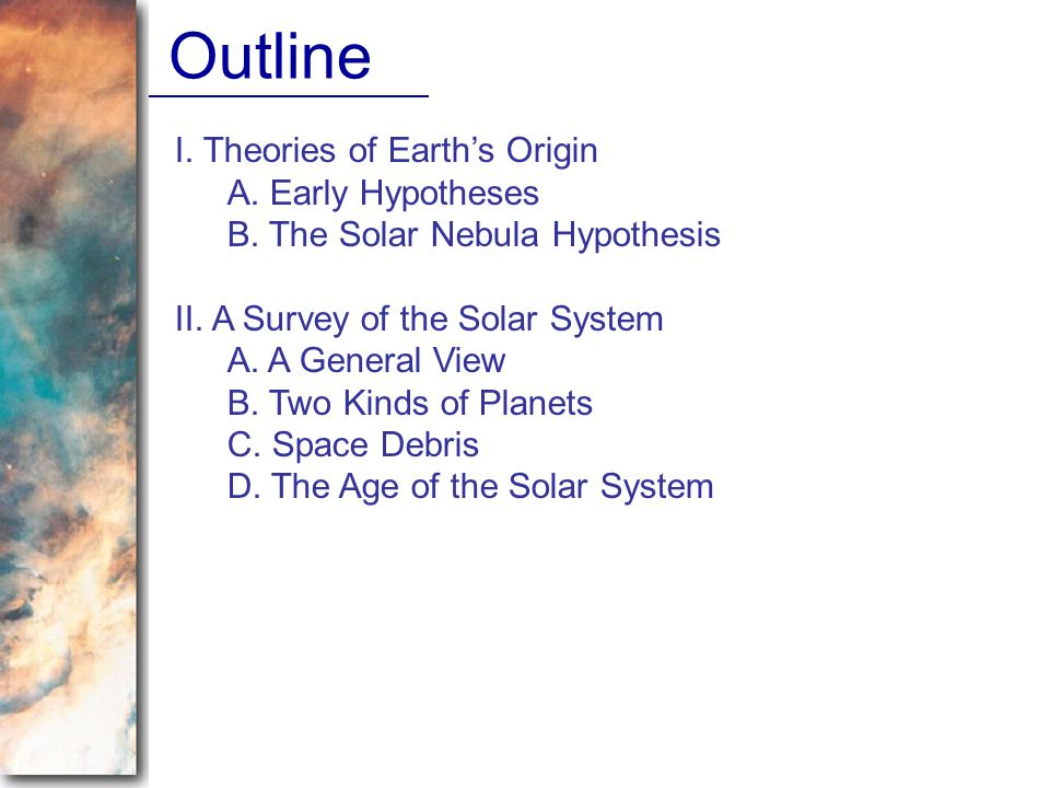 Outline I. Theories of Earth's Origin A. Early Hypotheses