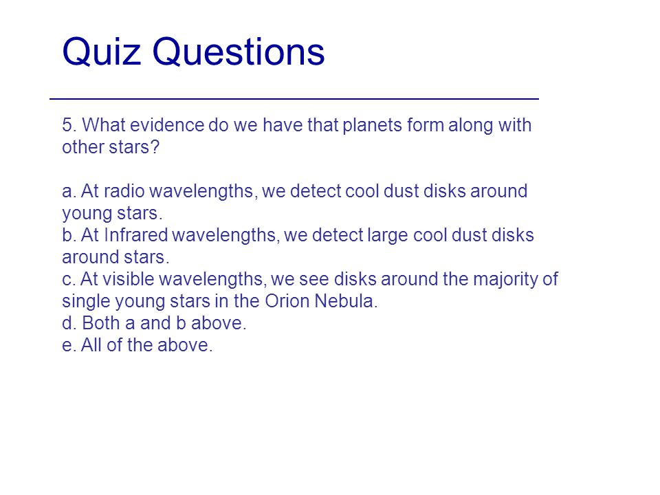 Quiz Questions 5. What evidence do we have that planets form along with other stars