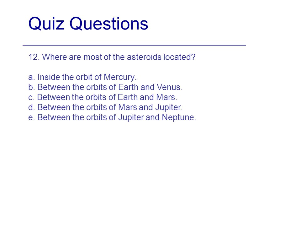 Quiz Questions 12. Where are most of the asteroids located
