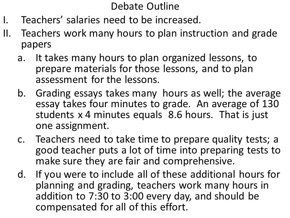 debate outline teachers salaries need to be increased ppt  debate outline teachers salaries need to be increased teachers work many hours to plan