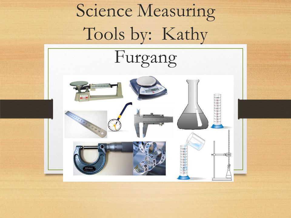 Science Measuring Instruments : Science measuring tools by kathy furgang ppt download
