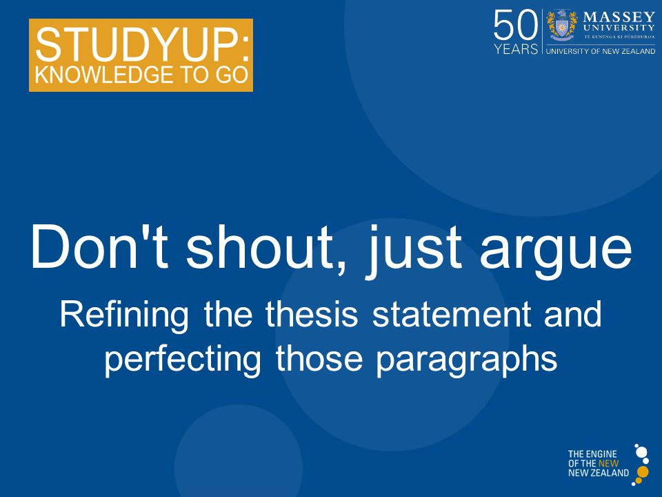 refining a thesis The thesis statement defines the paper's focus and content a well written thesis is like a map it will give your paper direction an engaging, clear thesis will help guide your thoughts, focus selection of your sources and direct which issue to.