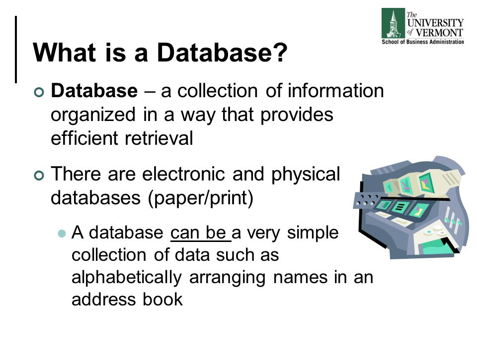 What is a Database Database – a collection of information organized in a way that provides efficient retrieval.