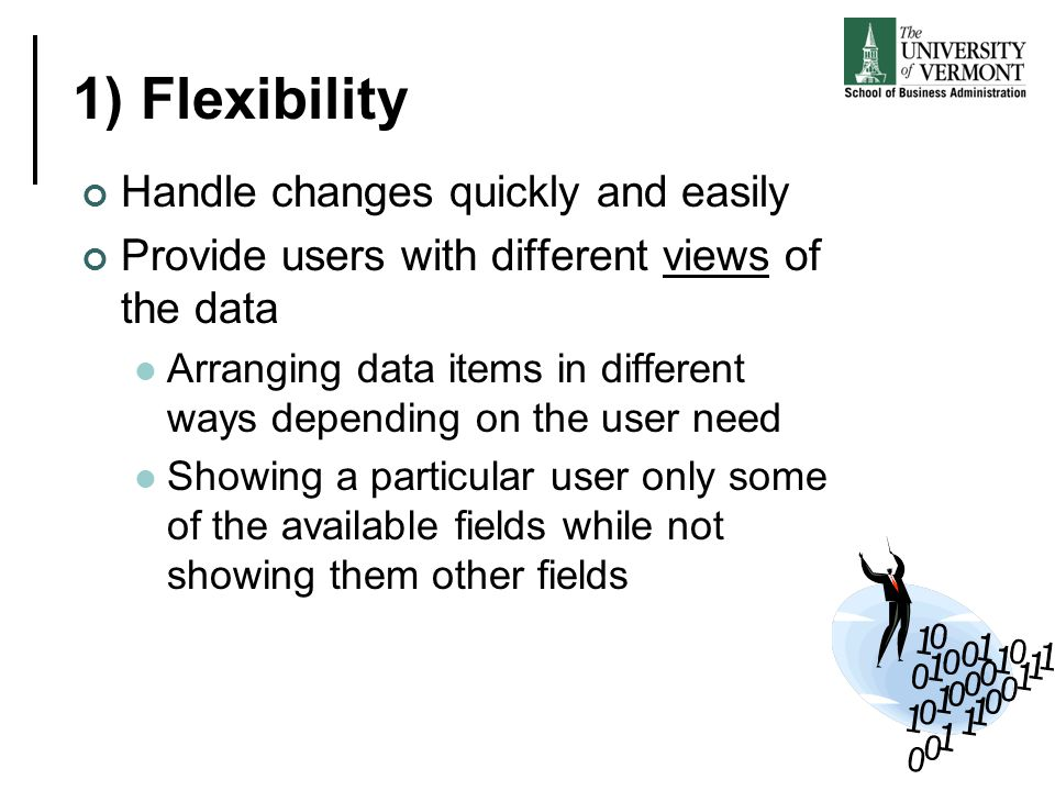 1) Flexibility Handle changes quickly and easily