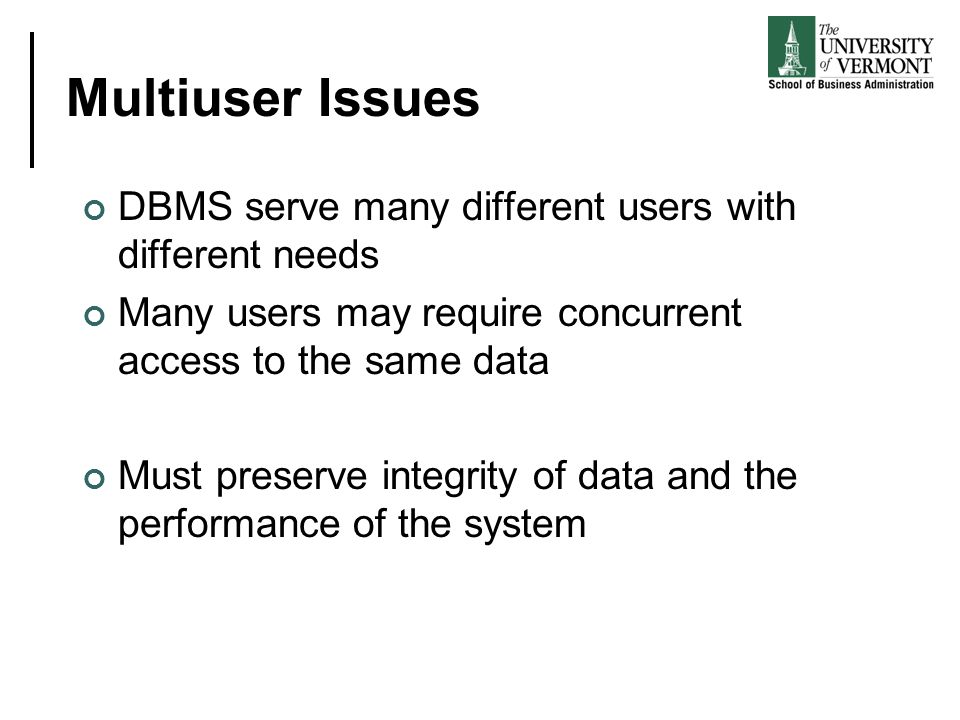 Multiuser Issues DBMS serve many different users with different needs