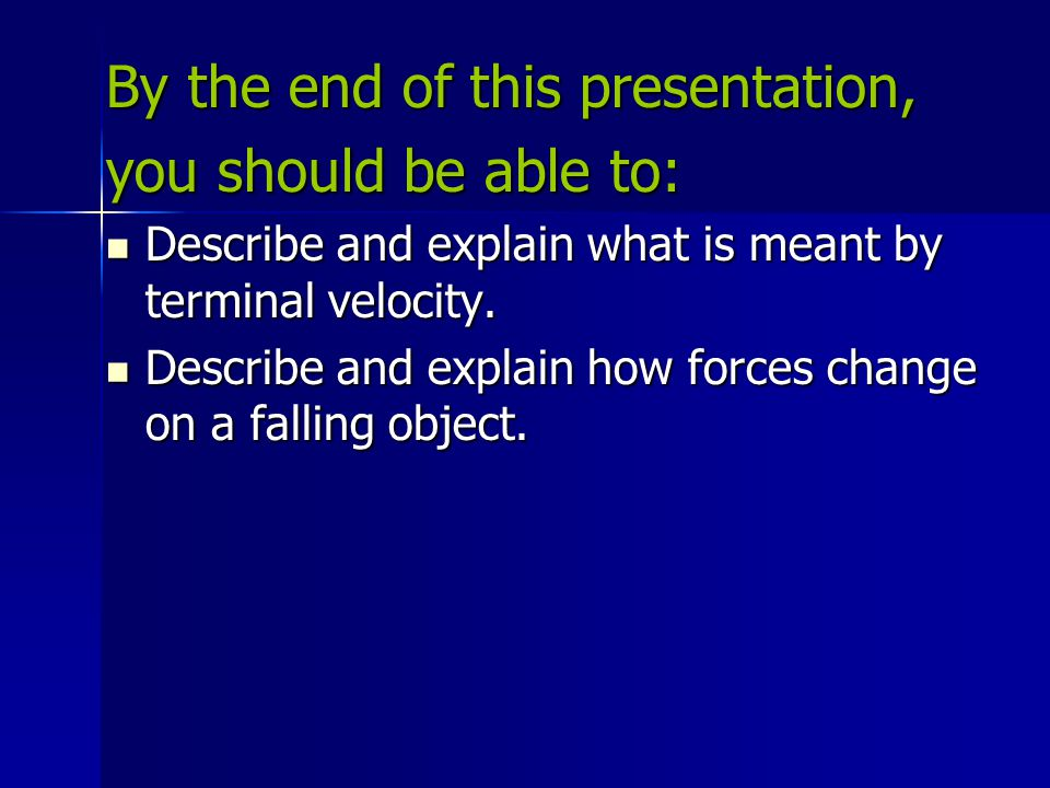 By the end of this presentation, you should be able to: