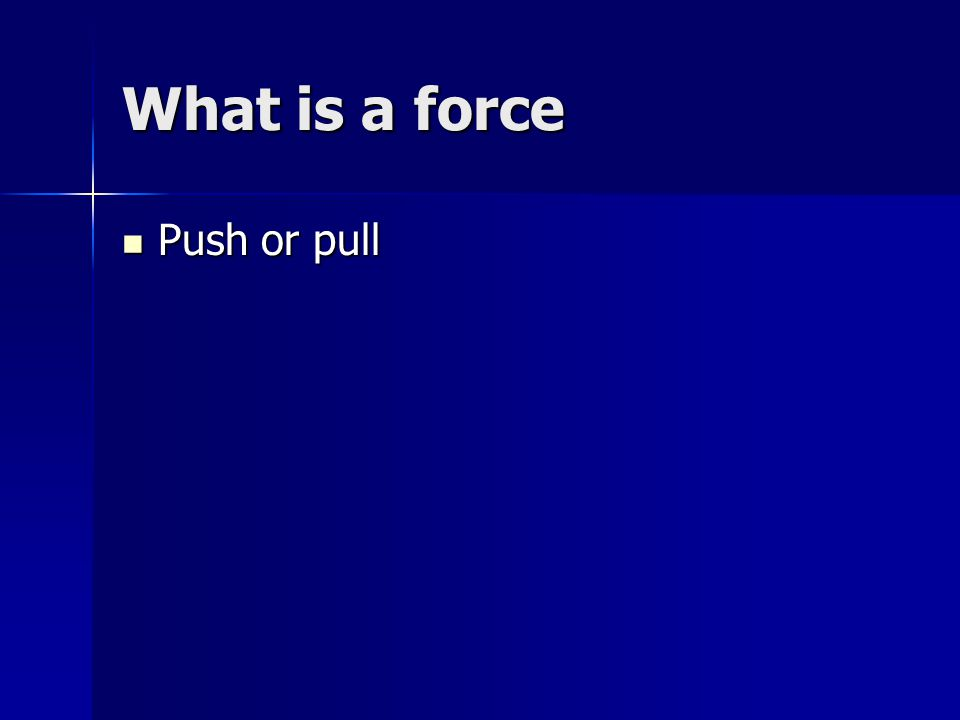 What is a force Push or pull