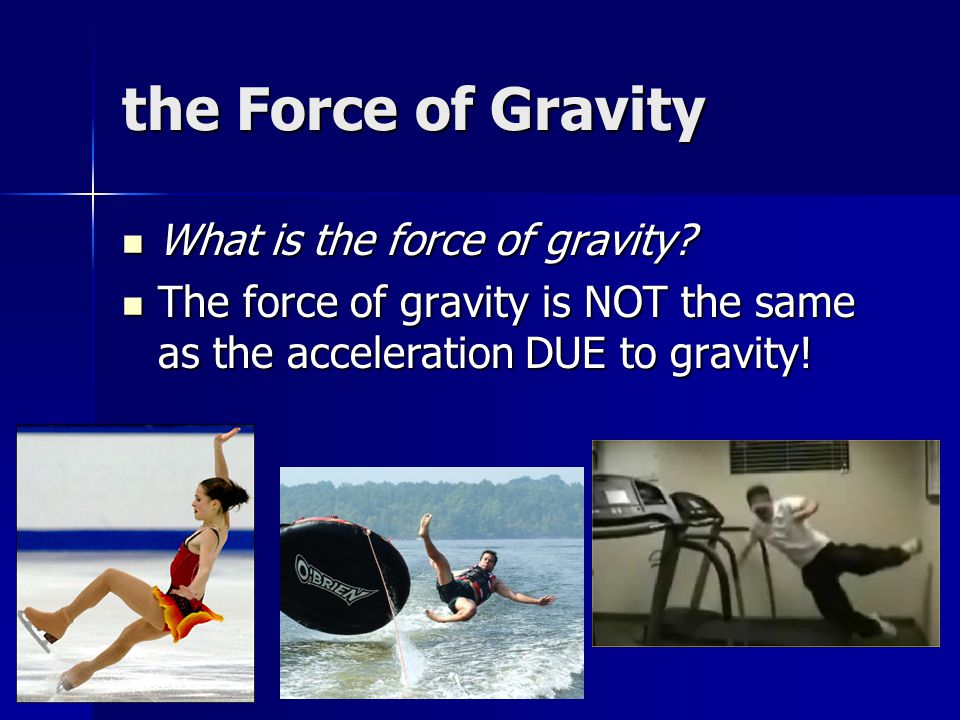the Force of Gravity What is the force of gravity