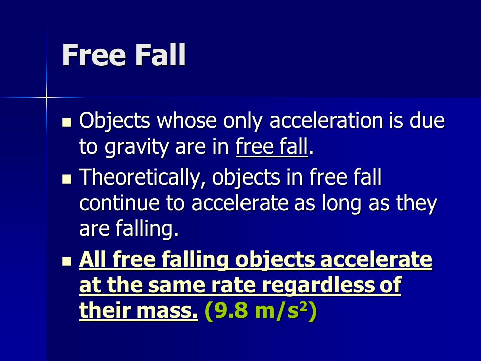 Free Fall Objects whose only acceleration is due to gravity are in free fall.
