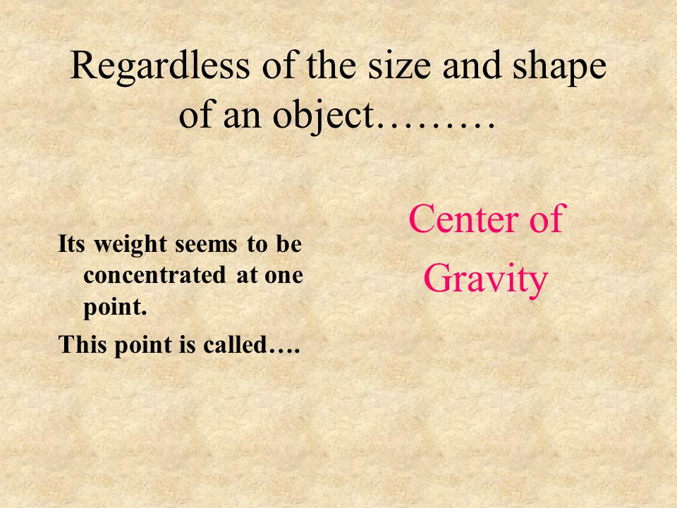 Regardless of the size and shape of an object………