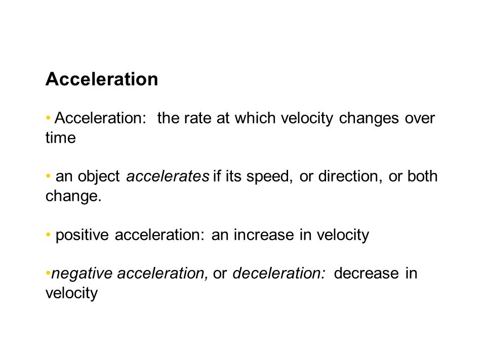 Chapter 5 Acceleration. Acceleration: the rate at which velocity changes over time.